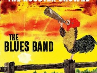 Dopo Quasi 40 Anni Ancora In Gran Forma. The Blues Band – The Rooster Crowed