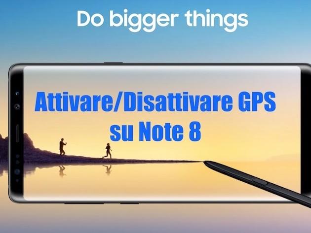 Come Togliere o Attivare GPS su Samsung Note 8