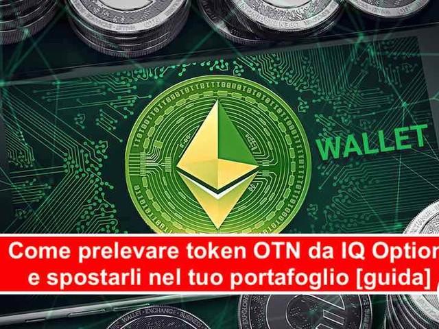 Come prelevare token OTN da IQ Option e spostarli nel tuo portafoglio [guida]