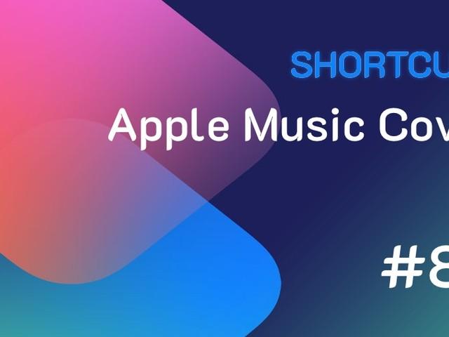Shortcuts #86: Come scaricare le copertine da Apple Music