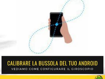 Giroscopio: guida su come calibrare la bussola del tuo Android