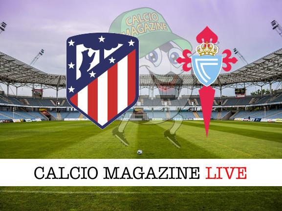 Atletico Madrid – Celta Vigo: diretta live, risultato in tempo reale