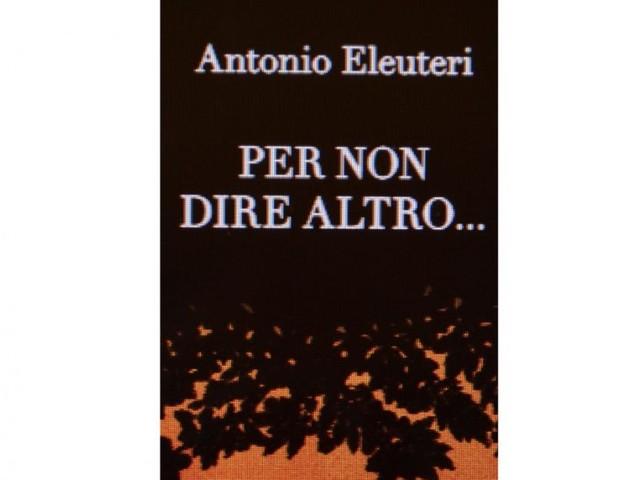 """Civitanova, """"Per non dire altro…"""": sarà presentato via web il nuovo romanzo di Antonio Eleuteri"""