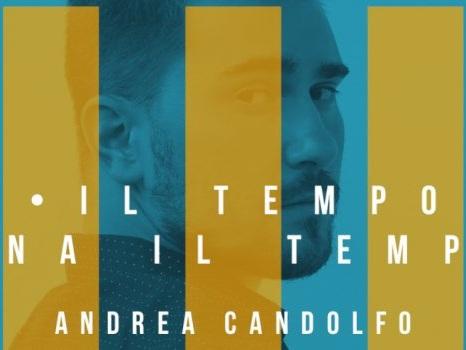 Il Tempo Dona Il Tempo è il nuovo singolo di Andrea Candolfo, l'amore straziato raccontato con la penna del pop