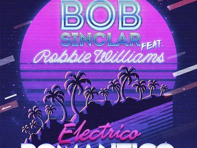 "Bob Sinclar feat. Robbie Williams in ""Electrico Romantico"": audio, testo e traduzione"