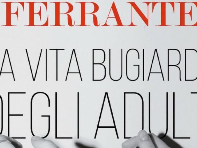 La vita bugiarda degli adulti, la recensione del nuovo romanzo di Elena Ferrante