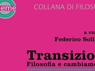 """""""Transizioni"""". Un saggio sulla filosofia che cambia, a cura di Federico Sollazzo"""