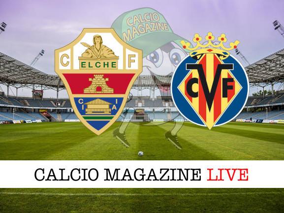 Elche – Villarreal: diretta live tv, risultato in tempo reale