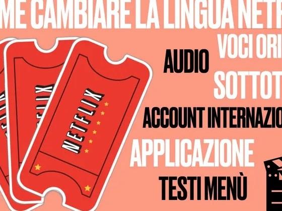Come Cambiare Lingua nei Film Netflix, Sottotitoli, traccia Audio e Account