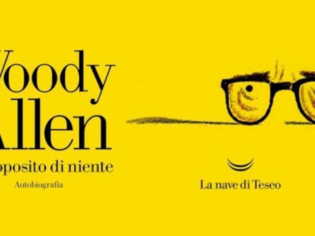 A Proposito Di Niente, la versione di Woody, un memoir per ristabilire la verità