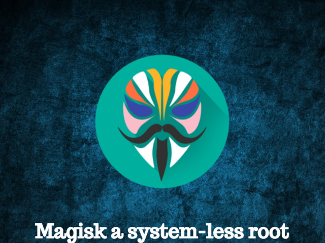 Magisk: Il fantastico Tool per potenziare e gestire il ROOT su Android si aggiorna