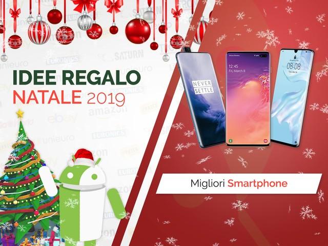 Quali smartphone regalare a Natale? La nostra selezione delle Idee Regalo Natale 2019