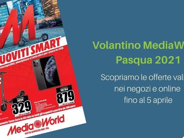 """Volantino MediaWorld """"Muoviti smart"""", ecco le offerte di Pasqua 2021 tra tasso zero e novità"""