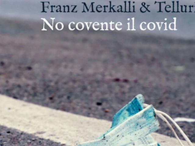 """""""No covente il Covid"""" il nuovo video e singolo dei rockettari Franz Merkalli & Tellurika"""