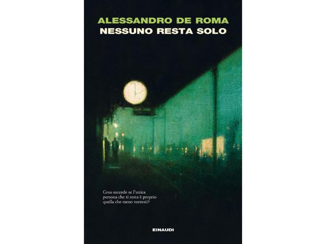 """Chi ha detto che tra padre e figlio debba per forza esserci amore? """"Nessuno resta solo"""" di Alessandro De Roma"""