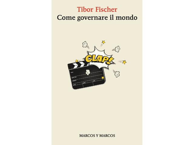"""Ironia, sarcasmo, cinismo e realismo """"sporco"""": """"Come governare il mondo"""", il nuovo romanzo di Tibor Fischer"""