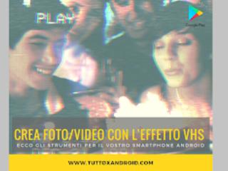 [App] Registra video e scatta foto con l'effetto vintage VHS su Android