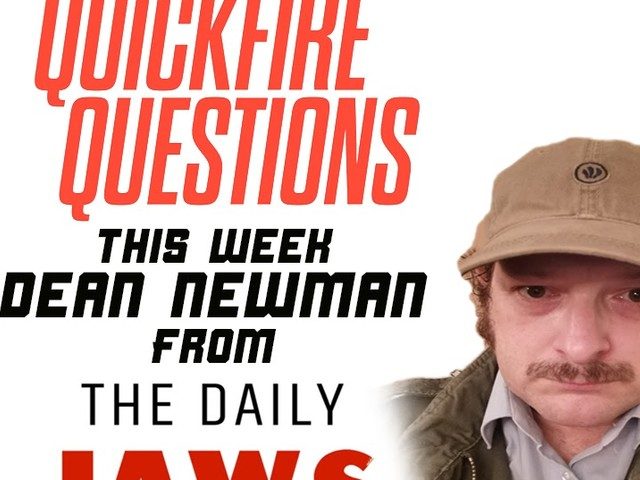 Dean Newman From The Daily Jaws Answers Our Quick Fire Questions