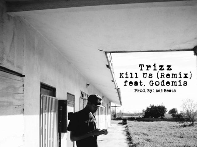 """Trizz – """"Kill Us (Remix)"""" f. Godemis (of Ces Cru)"""