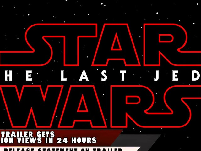 Star Wars: The Last Jedi Trailer Gets 120 Million Views In 24 Hours.