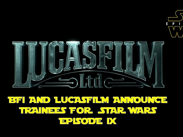 BFI AND LUCASFILM ANNOUNCE TRAINEES FOR STAR WARS EPISODE IX