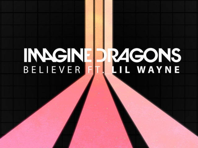 Imagine Dragons — Believer Feat. Lil Wayne [New Song]