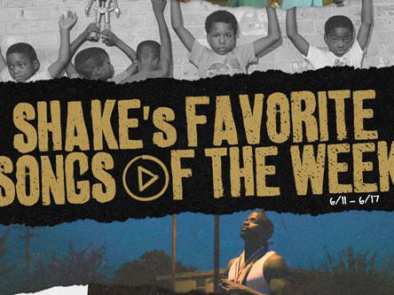 Shake's Songs of the Week (6/11-6/17)