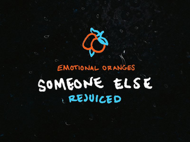 "Emotional Oranges – ""Someone Else (Rejuiced)"""