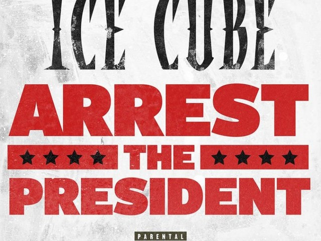 Ice Cube — Arrest the President [New Song]
