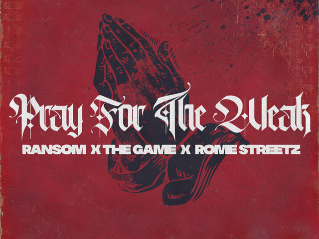 """Ransom & Rome Streetz Release """"Pray For The Weak"""" Single with The Game"""