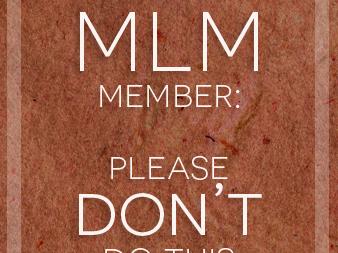 Dear Friend/MLM Member: Please Don't Do This