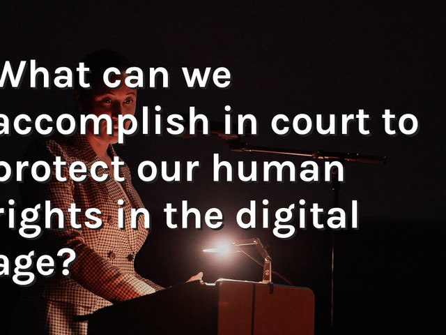 Digital rights are human rights. And you can defend them in court