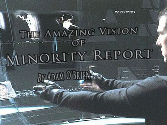 The Amazing Vision of Minority Report By Adam O'Brien