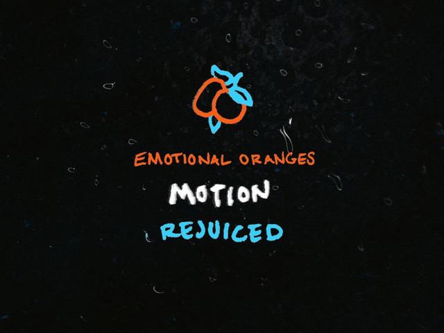 """Emotional Oranges – """"Motion (Rejuiced)"""""""