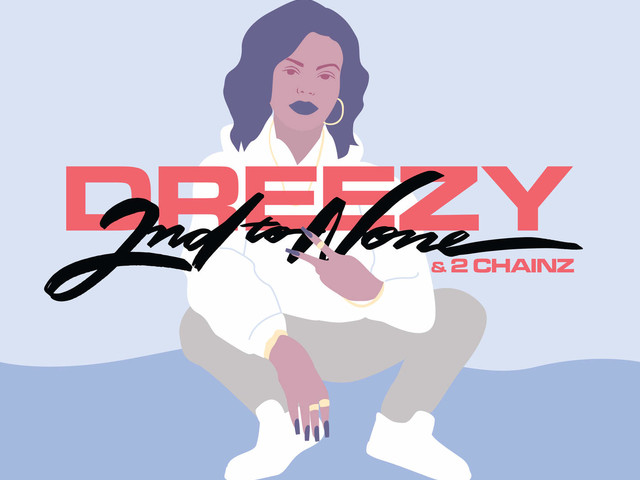 Dreezy & 2 Chainz – 2nd to None [New Song]