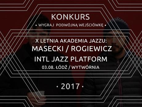 Ekspresowy konkurs: Masecki / Rogiewicz oraz koncert finałowy INTL JAZZ PLATFORM