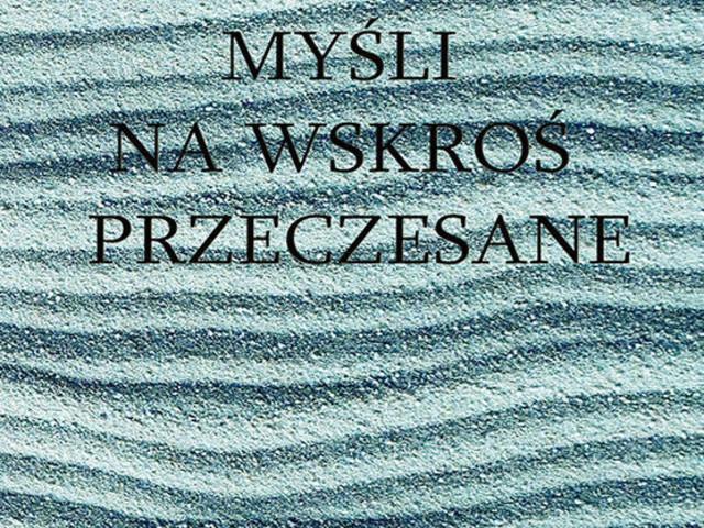 """""""Myśli na wskroś przeczesane"""" - miniatury poetyckie t. II"""