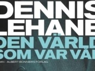 """""""Den värld som var vår"""" av Dennis Lehane"""