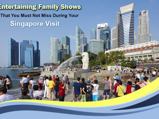 Entertaining Family Shows That You Must Not Miss During Your Singapore Visit