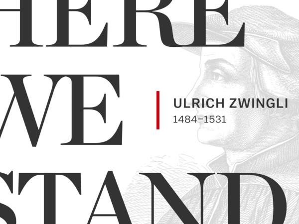 The Swiss Giant: Ulrich Zwingli (1484–1531)