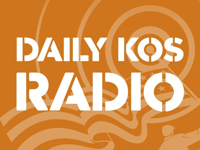 Daily Kos Radio is ALL-NEW at 9 AM ET!