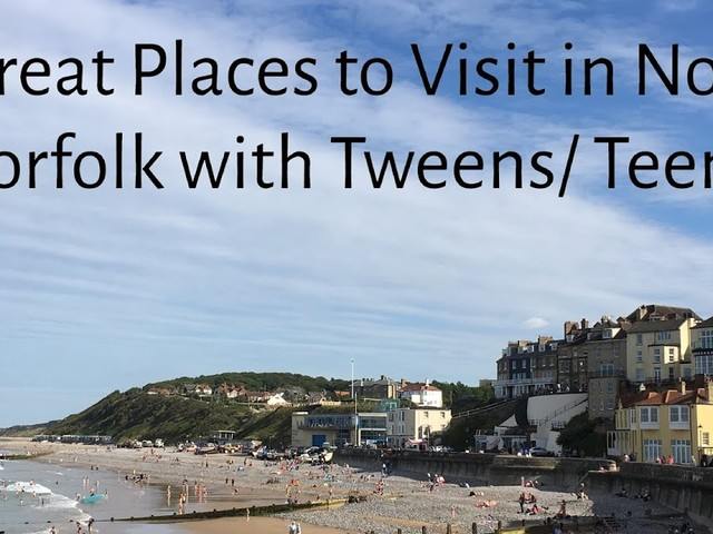 Five Great Places to Visit in North Norfolk With Tweens/ Teens