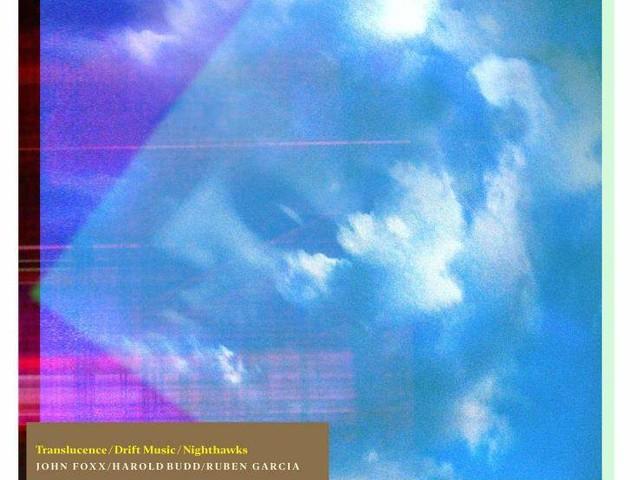 John Foxx, Harold Budd & Ruben Garcia: Nighthawks/Translucence/Drift Music – album review