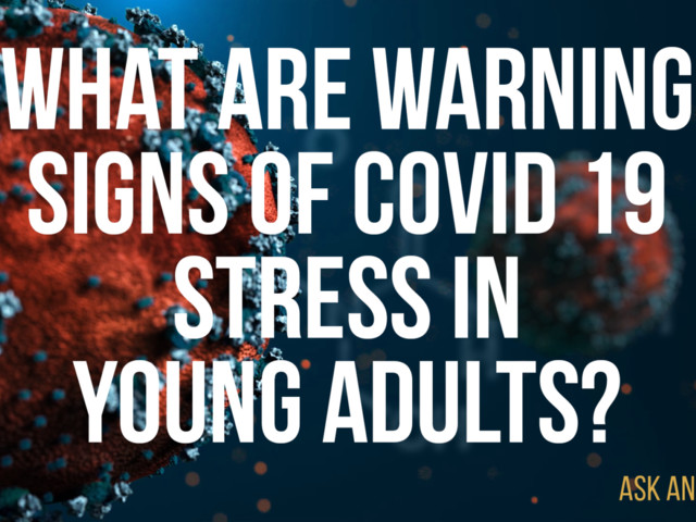 Ask an Expert: What are warning signs of Covid 19 stress in young adults?