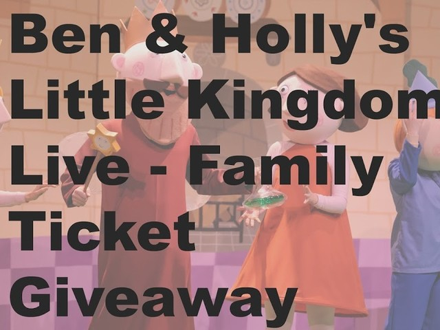 Ben & Holly's Little Kingdom Live - Family Ticket Giveaway