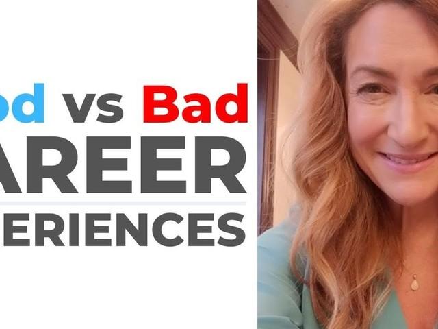 Good VS Bad Career Experiences