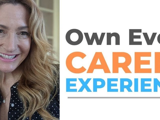 Want Career Success? You Need To Own Every Career Experience!