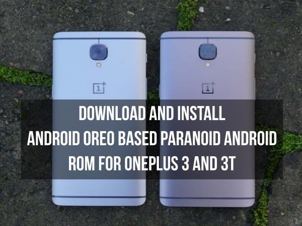 Install Android Oreo based Paranoid Android ROM on OnePlus 3 and 3T
