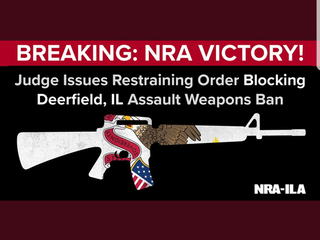 VICTORY! Lake County circuit court judge has issued a temporary restraining order BLOCKING enforcement of the Deerfield, IL, ASSAULT WEAPONS BAN.