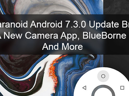 Paranoid Android 7.3.0 Update Brings a New Camera App, BlueBorne Fix and More